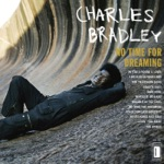 Charles Bradley - The World (Is Going Up in Flames) [feat. Menahan Street Band]