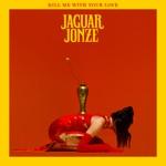 Jaguar Jonze - Kill Me with Your Love