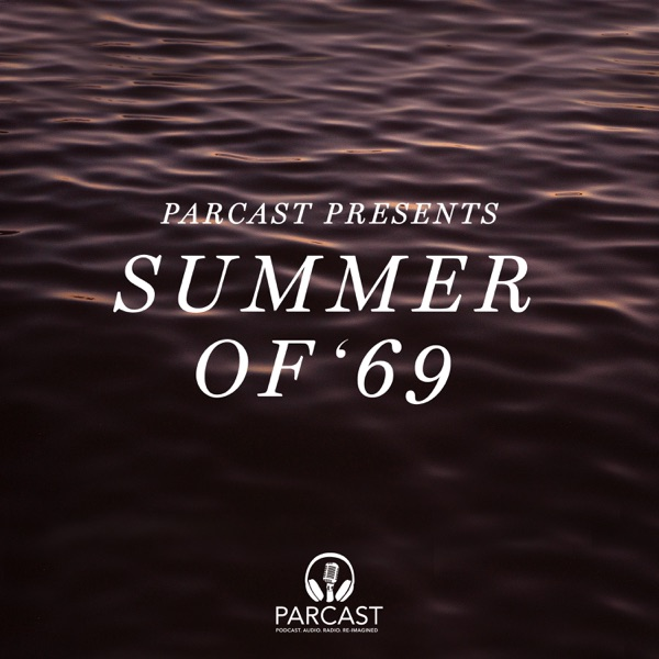 Parcast Presents: The Summer of 1969