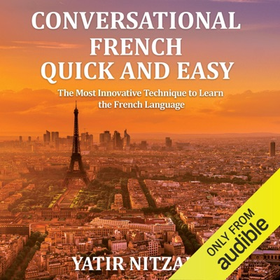 Conversational French Quick and Easy: For Beginners, Intermediate, and Advanced Speakers (Unabridged)