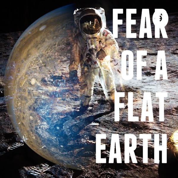 Fear Of A Flat Earth