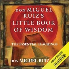 Don Miguel Ruiz's Little Book of Wisdom: The Essential Teachings (Unabridged)