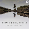 Rimack & Eric Hunter - The Only Thing I See artwork
