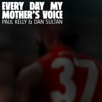 Every Day My Mother's Voice-Paul Kelly & Dan Sultan