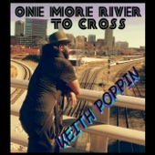 Keith Poppin - One More River to Cross