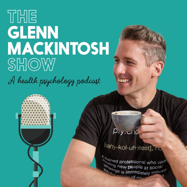 The Glenn Mackintosh Show - A Health Psychology Podcast