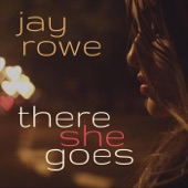 Jay Rowe - There She Goes