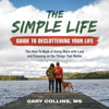 Gary Collins - The Simple Life Guide To Decluttering Your Life: The How-To Book of Doing More with Less and Focusing on the Things That Matter  artwork
