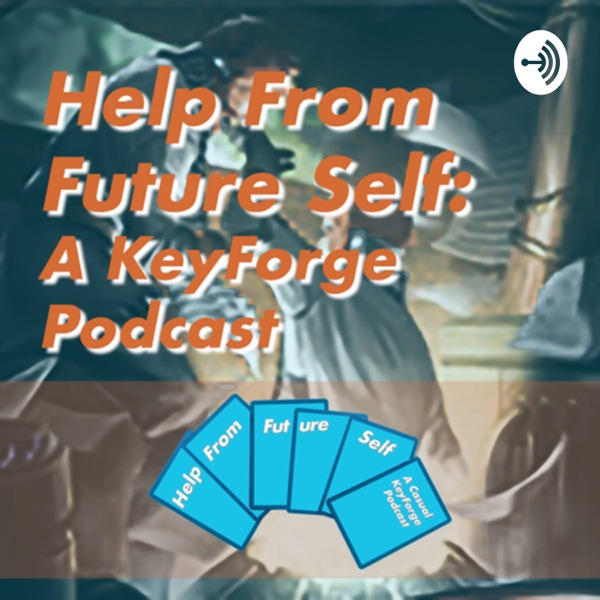 Help From Future Self: A KeyForge Podcast