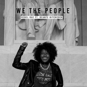 Rebel Rae - We the People feat. Deante' Hitchcock