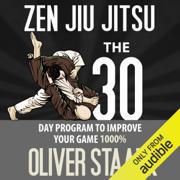 Zen Jiu Jitsu: The 30 Day Program to Improve Your Jiu Jitsu Game 1000% (Volume 1) (Unabridged)