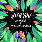 With You - Kaskade & Meghan Trainor - Kaskade & Meghan Trainor