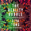 Ziya Tong - The Reality Bubble: Blind Spots, Hidden Truths, and the Dangerous Illusions that Shape Our World (Unabridged) artwork