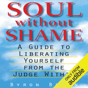 Soul Without Shame: A Guide to Liberating Yourself from the Judge Within (Unabridged)
