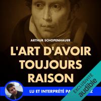Arthur Schopenhauer - L'art d'avoir toujours raison artwork