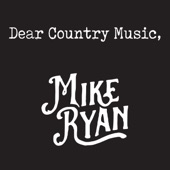 Mike Ryan - Dear Country Music,
