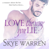Skye Warren - Love the Way You Lie  artwork