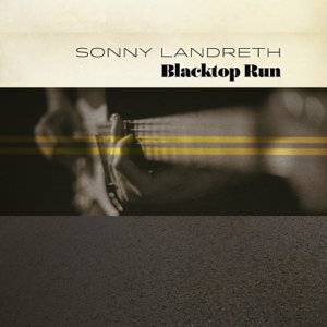 Sonny Landreth - Blacktop Run