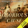 The Glorious Cause: The American Revolution: 1763-1789 (Unabridged) AudioBook Download