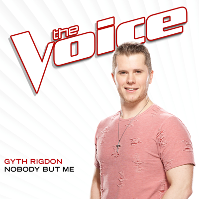 Nobody But Me (The Voice Performance) - Gyth Rigdon song