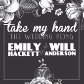 Take My Hand (The Wedding Song) [feat. Will Anderson] - Emily Hackett