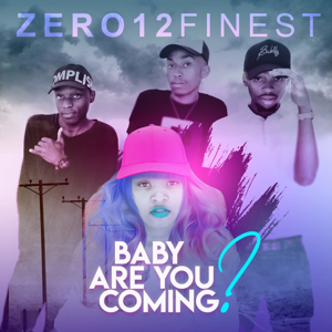 Zero12Finest - Baby Are You Coming?
