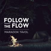 Maradok Távol - Follow The Flow