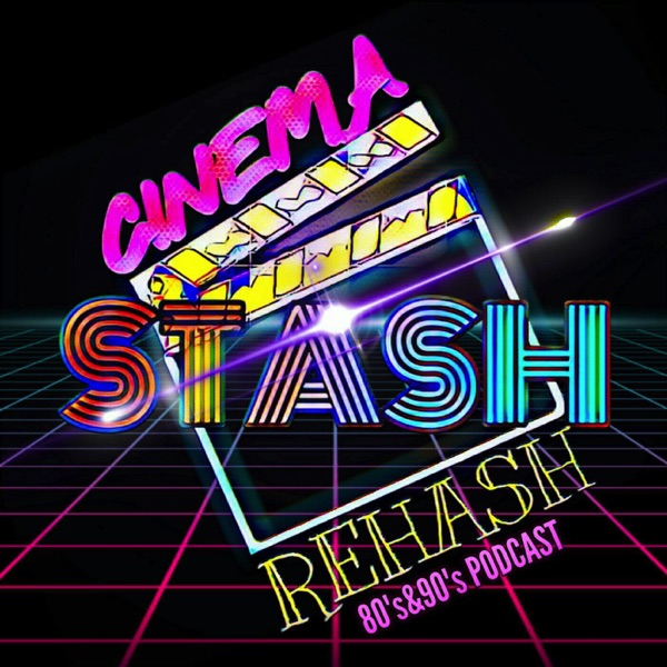 Cinema Stash ReHash Movie Podcast | Listen Free on Castbox
