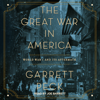 Garrett Peck - The Great War in America: World War I And Its Aftermath  artwork