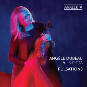 Angèle Dubeau & La Pietà - Pulsations