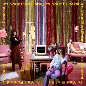 It's Your Bed Babe, It's Your Funeral - EP