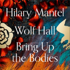 Wolf Hall and Bring Up the Bodies (Abridged)