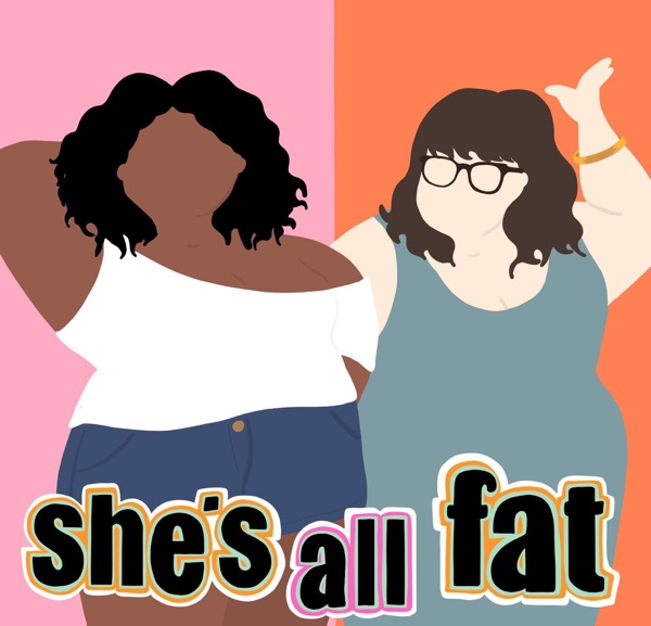 She's All Fat: A Body Positive Podcast