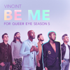 "VINCINT - Be Me (For ""Queer Eye"" Season 5) artwork"