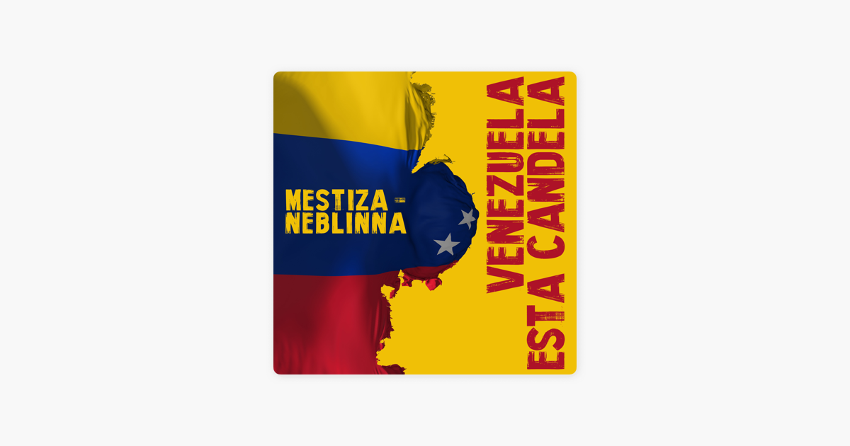 Venezuela Está Candela Single De Mestiza Y Neblinna En Apple Music