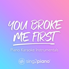 You Broke Me First (Higher Key) [Originally Performed by Tate Mcrae] [Piano Karaoke Version]