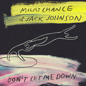 Milky Chance & Jack Johnson - Don't Let Me Down
