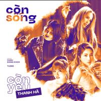 Download Mp3 Thanh Hà - Còn Sống Còn Yêu (feat. Orange, Tuimi & Châu Nhi) - Single