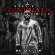 Only the Generals Gon Understand - EP - Kevin Gates - Kevin Gates