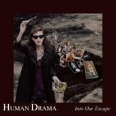 Human Drama - Into Our Escape