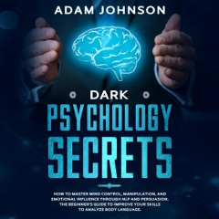 Dark Psychology Secrets: How to Master Mind Control, Manipulation, and Emotional Influence Through NLP and Persuasion. The Beginner's Guide to Improve Your Skills to Analyze Body Language (Unabridged)