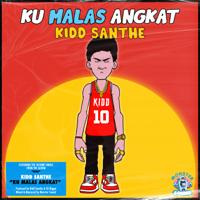 Kidd Santhe - Ku Malas Angkat