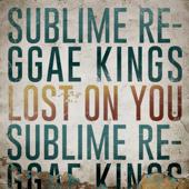 Lost On You Sublime Reggae Kings - Sublime Reggae Kings