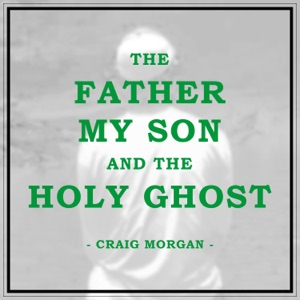 Craig Morgan - The Father, My Son, And the Holy Ghost