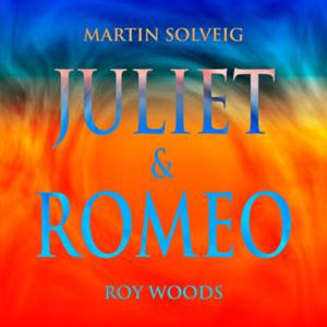 Martin Solveig & Roy Woods - Juliet & Romeo
