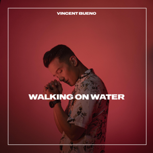 Vincent Bueno - Walking on Water