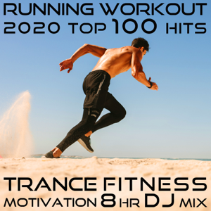 Running Trance & Workout Electronica - Running Workout 2020 Top 100 Hits EDM Trance Fitness Motivation 8 Hr DJ Mix