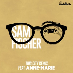 Sam Fischer - This City Remix feat. Anne-Marie