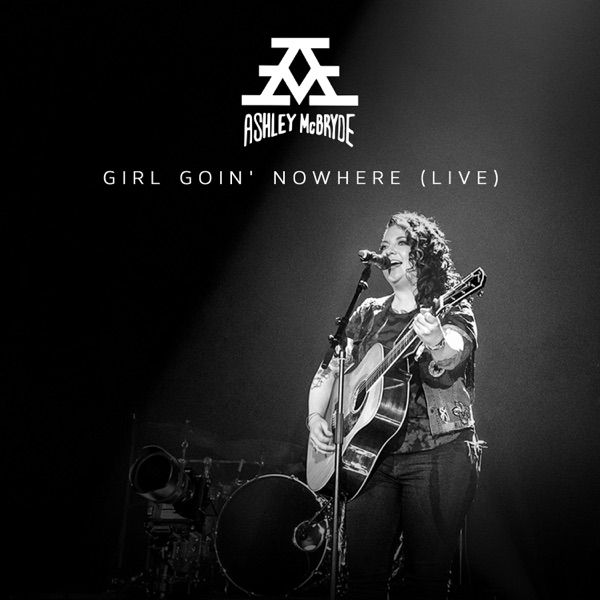 Girl Goin' Nowhere (Live From Nashville) - Single
