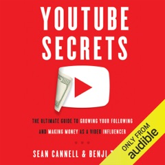 YouTube Secrets: The Ultimate Guide to Growing Your Following and Making Money as a Video Influencer (Unabridged)